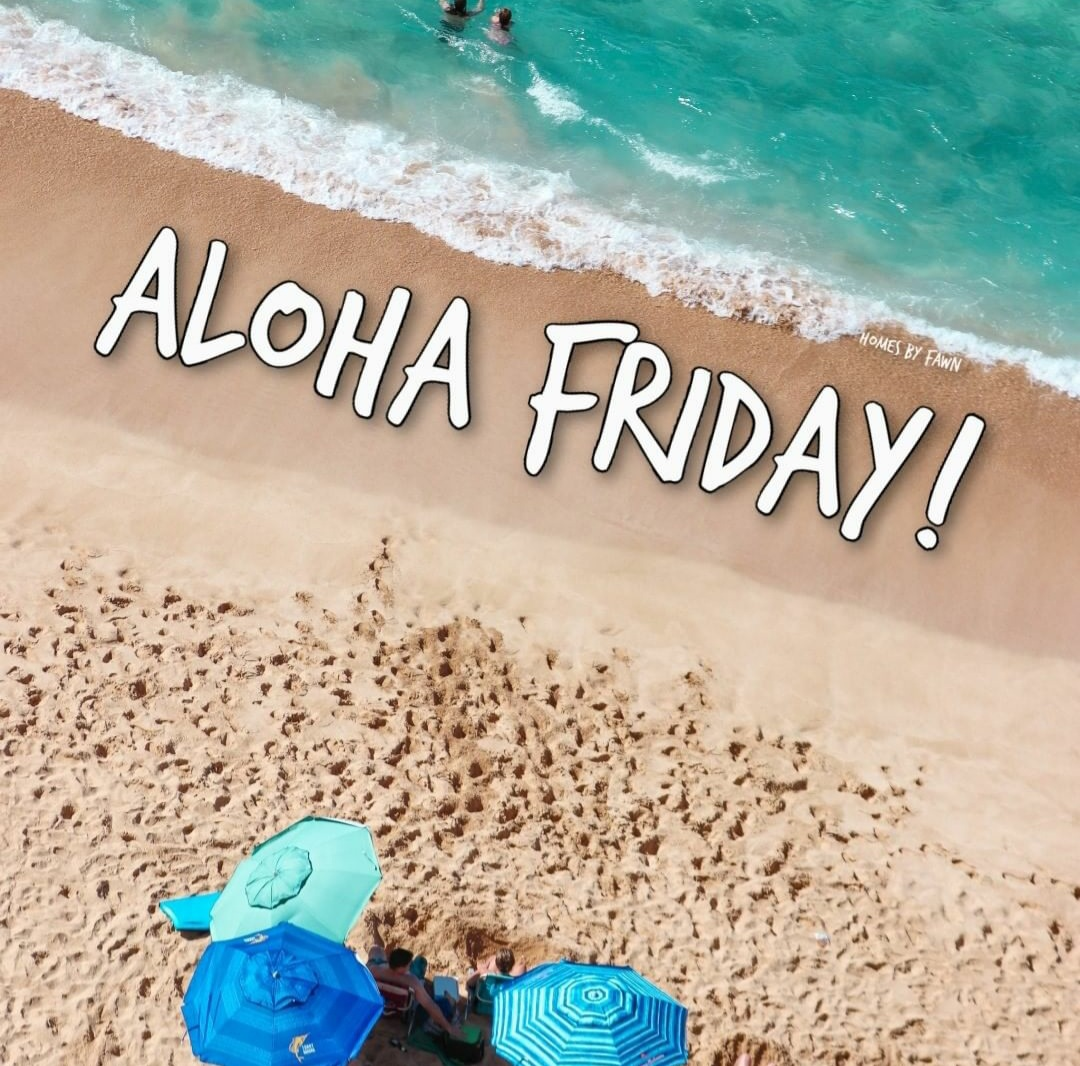 Happy Aloha Friday! Stay safe and don't forget to go to the beach. 😊🏖️ . Fawn Bertram (RA) 📲 808-439-1077 Website:  Email: fawnbertram@hawaiilife.com #homebyfawn #fridaymorning #Oahu #Hawaii #FridayVibes #FridayFeeling