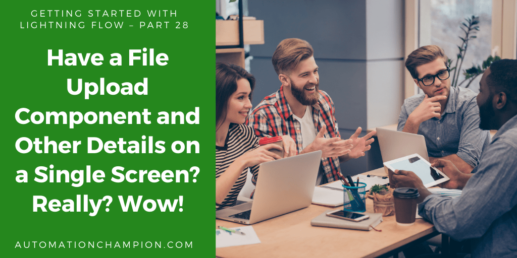 Getting Started with Lightning Flow – Part 28 (Have a File Upload Component and Other Details on a Single Screen? Really? Wow!) #Salesforce #SalesforceAdmin #AwesomAdmins #SalesforceDevs #DF20 #Dreamforce #DreamTX #LightningFlow #EinsteinAutomation