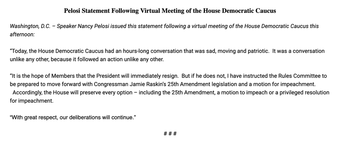 """New statement from Pelosi:  """"It is the hope of Members that the President will immediately resign.  But if he does not, I have instructed the Rules Committee to be prepared to move forward with Congressman Jamie Raskin's 25th Amendment legislation and a motion for impeachment."""" https://t.co/H15tUTnGrg"""