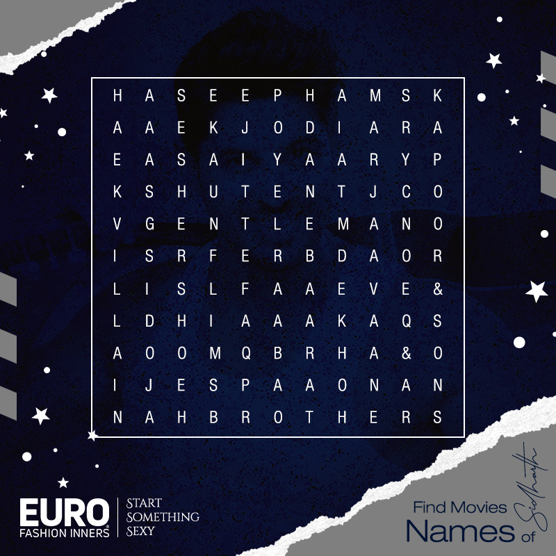 Are You A Sidharth Fan? Lets Prove It!!!! Find Maximum Number Of Sidharth's Movie Name From This Puzzle & Share With hashtag #EuroSidharthFan in the comment section & Get A Chance To Win Cool Autograph Merchandise From #EuroFashions. #StartSomethingSexy!   #contest TnC