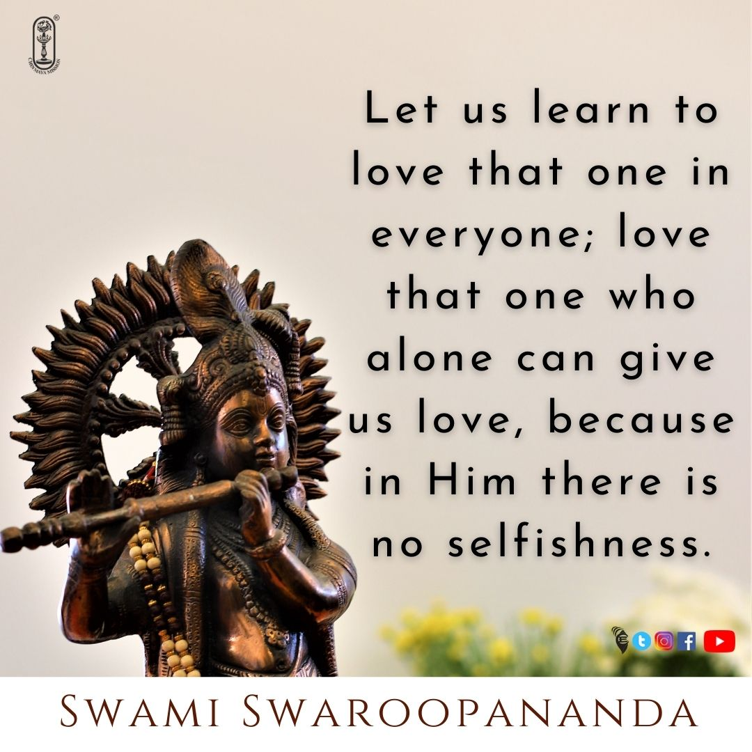 Let us learn to love that one in everyone; love that one who alone can give us love, because in Him there is no selfishness.   #chinmayamission #swamichinmayananda #thoughtfortheday #karma #dharma #sanatandharma #spiritualawakening #spiritualjourney #advaita #vedanta