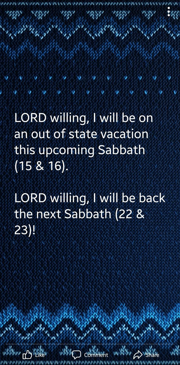 LORD willing, I will be on an out of state vacation this upcoming Sabbath (15 & 16).  LORD willing, I will be back the next Sabbath (22 & 23)!