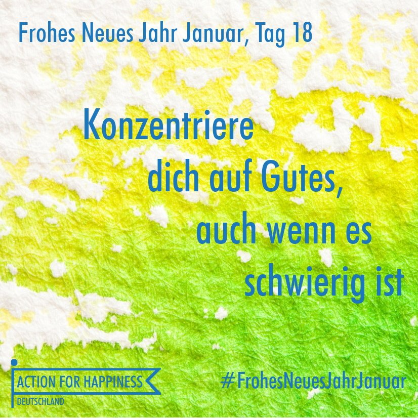 Frohes Neues Jahr Januar, Tag 18: Konzentriere dich auf Gutes, auch wenn es schwierig ist❣️ Zum Kalender: https://t.co/JOqyq7rEWU #actionforhappinessdeutschland #AfHappinessDE #AfH #Glücktivist #FrohesNeuesJahrJanuar #Neujahr #Harmonie #Freundlichkeit #Inspiration #Glueck https://t.co/8TpfDElY6B