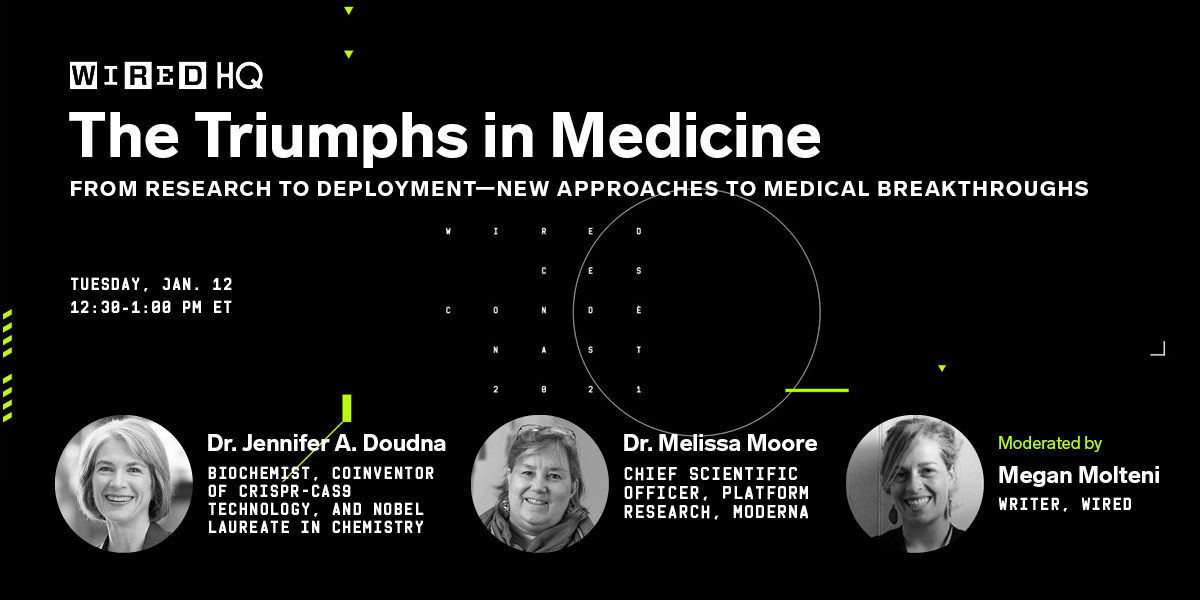At 12:30 pm ET on Tuesday, watch the visionaries behind some of the most consequential developments in medicine, like the Covid-19 vaccine and CRISPR-Cas9, discuss the implications of their discoveries.  Register at WIRED HQ for free here:  #WIREDHQ
