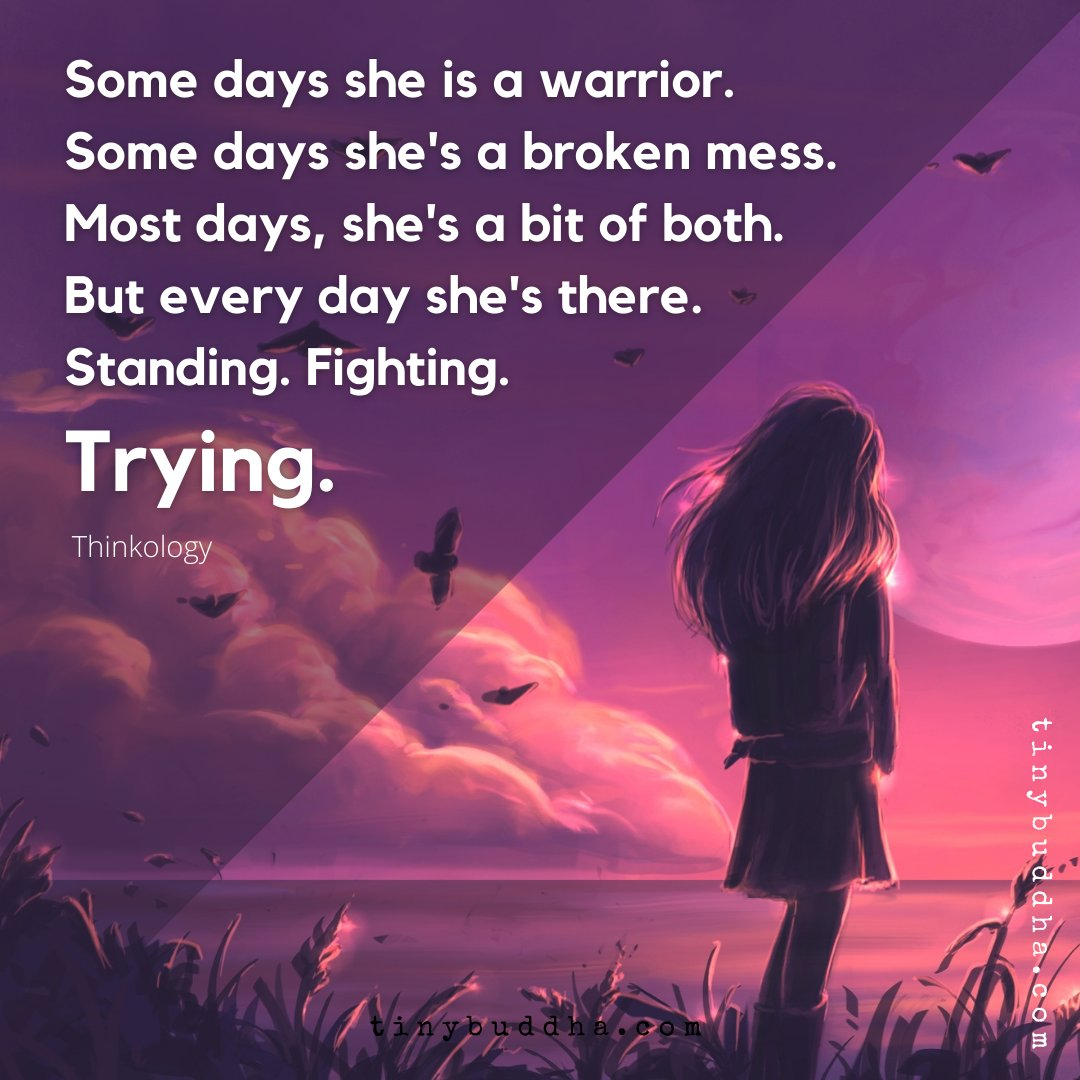 Some days she is a warrior. Some days shes a broken mess. Most days, shes a bit of both. But every day shes there. Standing. Fighting. Trying.