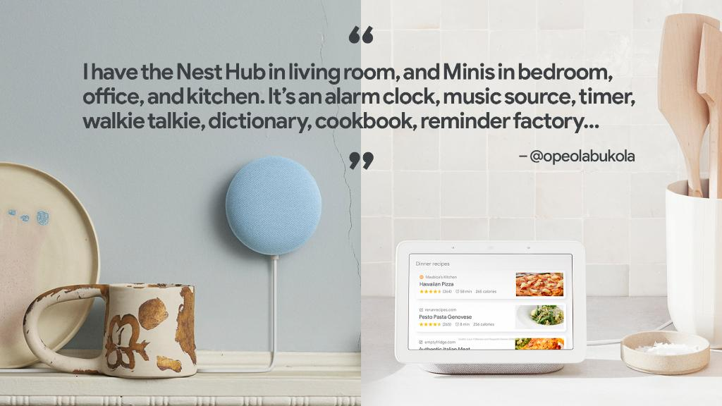 .@OpeolaBukola has a whole list of uses for their Nest Hub and Mini: alarm clock, music source, timer, walkie talkie, dictionary, cookbook, reminder factory—whew, that's a lot!  What's on your list of uses? Surprise us and leave a comment 👇
