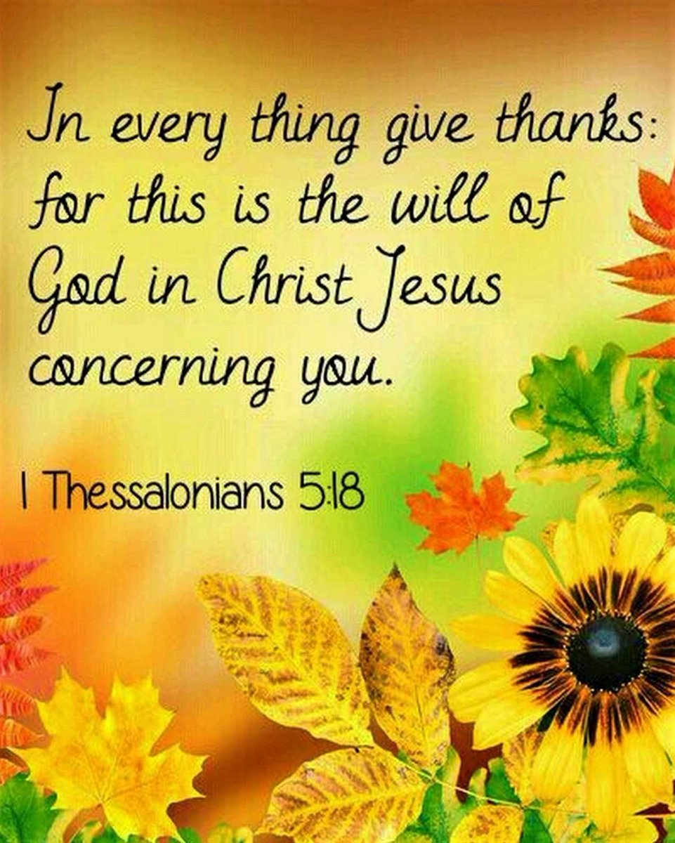 """In every thing give thanks: for this is the will  of God in Christ Jesus concerning you."" 1 Thessalonians 5:18 KJV  #Jesus  #HappyThanksgiving"