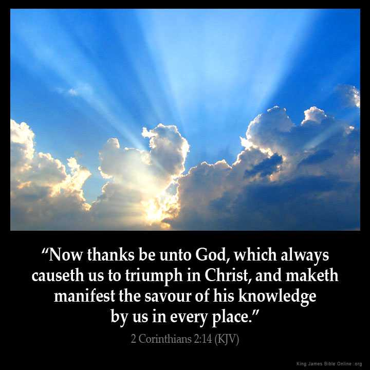 """Now thanks be unto God, which always causeth us to triumph in Christ, and maketh manifest the savour of his knowledge by us in every place."" II Cor 2:14 KJV  #Jesus  #HappyThanksgiving"
