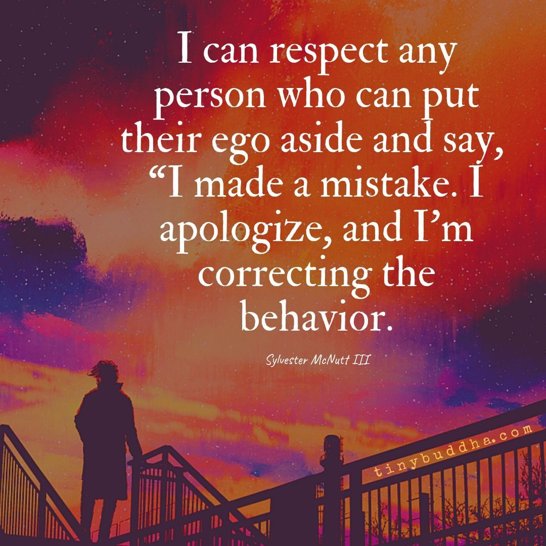 """I can respect any person who can put their ego aside and say, 'I made a mistake. I apologize, and I'm correcting the behavior."" ~Sylvester McNutt III"