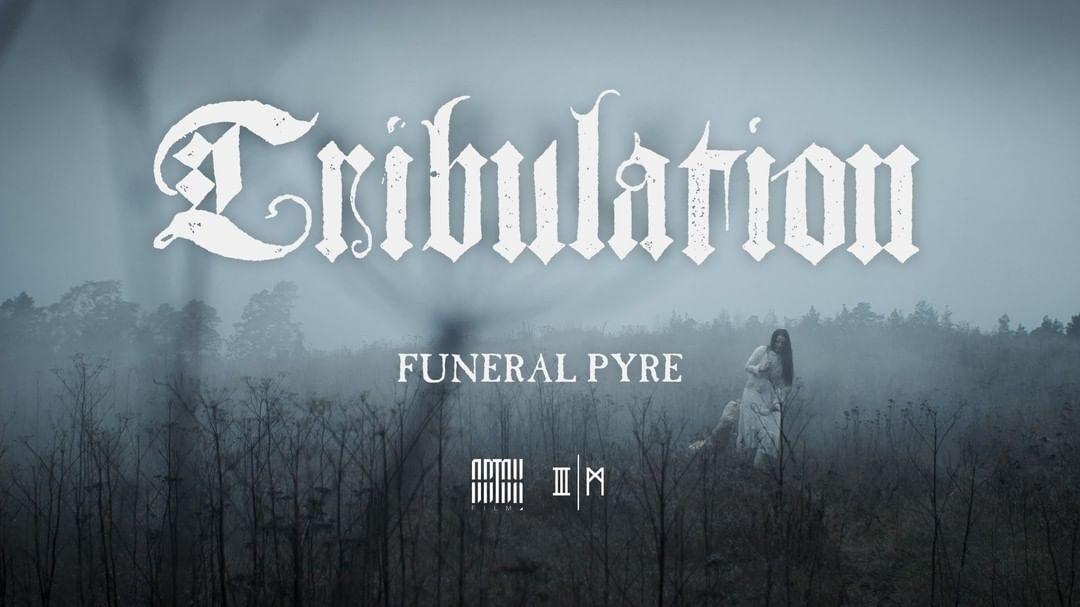 #Tribulation • #FuneralPyre • FRIDAY