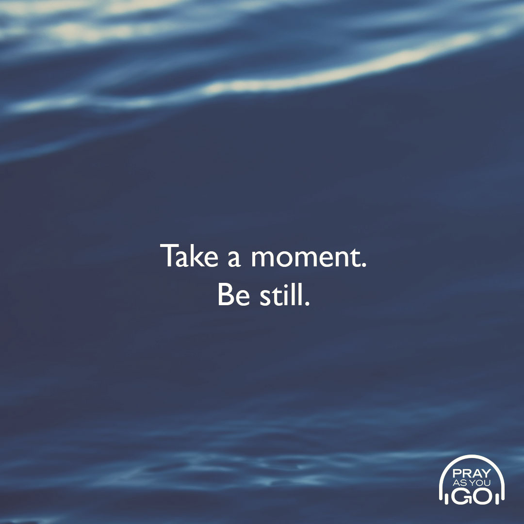 Take a moment.  Be still.  When will you pray today?