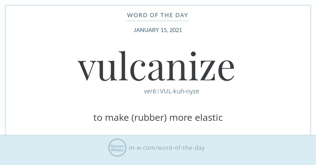 Good morning! Today's #WordOfTheDay is 'vulcanize'