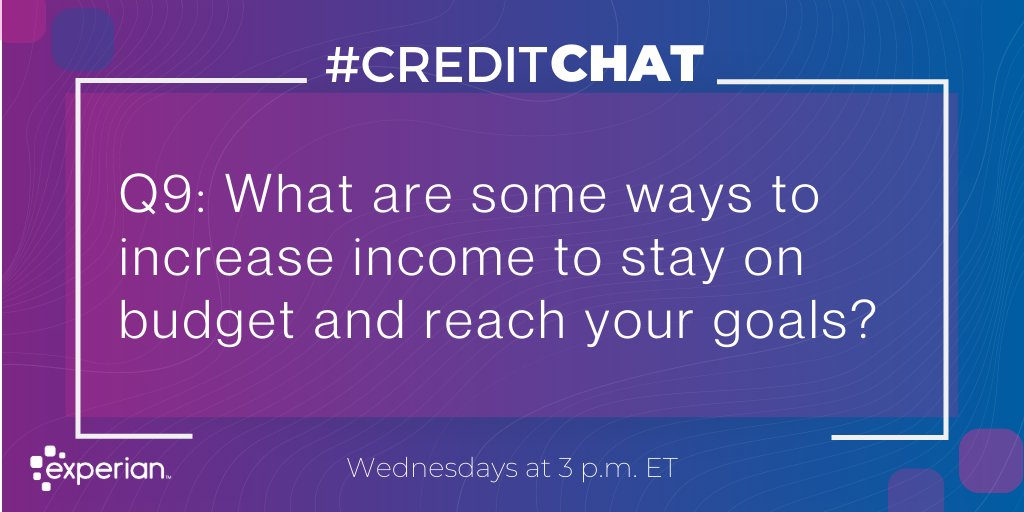 Replying to @Experian: Q9: What are some ways to increase income to stay on budget and reach your goals?  #CreditChat