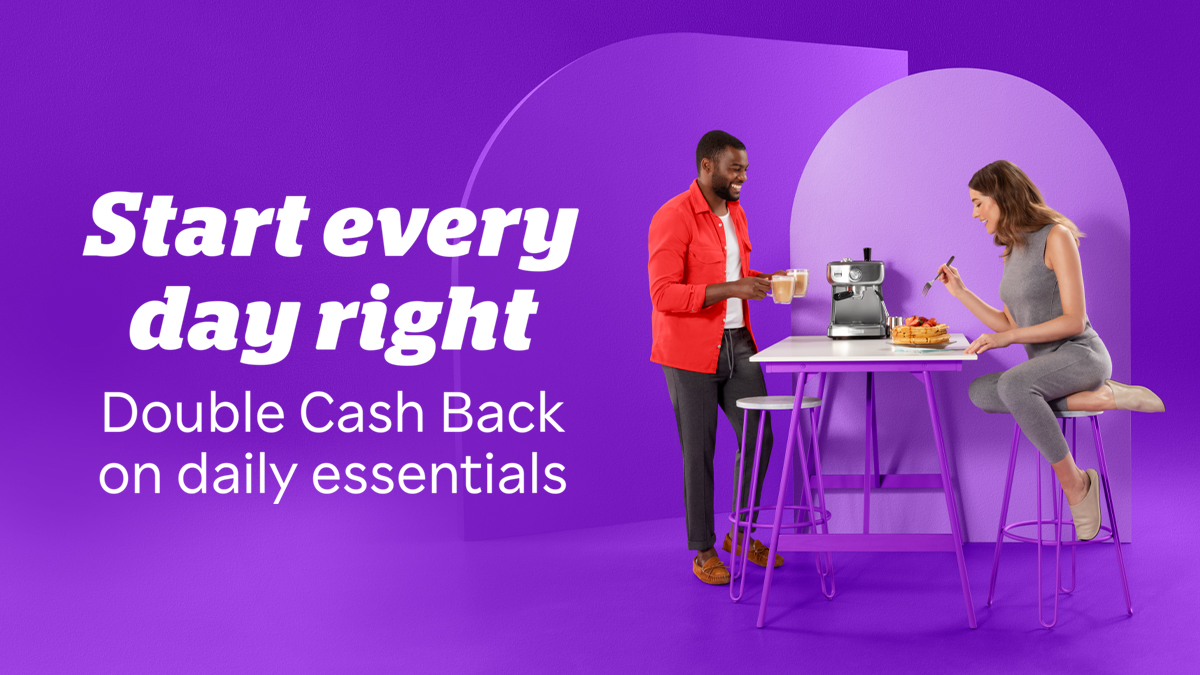 Elevate your day-to-day with Double Cash Back ✨