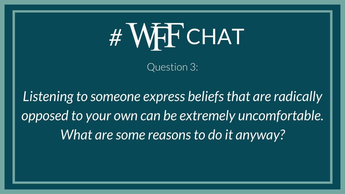 A3 Sometines we don't realize how much of a bubble we live/work in. Expanding your mind is always a good thing but I suggest sharing opposing views with a sense of curiosity of how others think. #wffchat @WFFHQ
