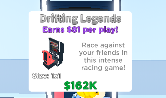 GravyCatMan - So this means Drifting legends makes the most money! you can use 4x drifting in the space of hockey.  81x4 = 324$ vs 196$ Thanks for the help @HenryTheDev ! been loving roblox arcade empire
