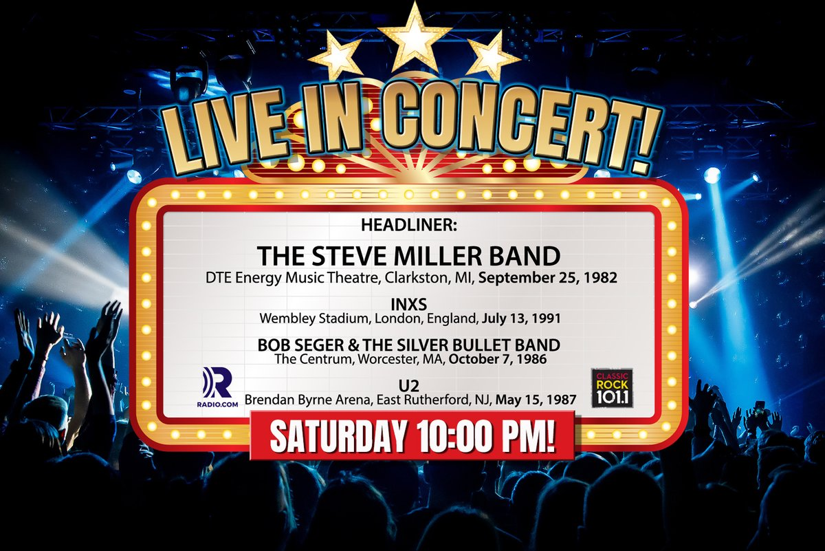 SATURDAY NIGHT AT 10:00 PM!  HEADLINER:  Steve Miller Band Clarkston, MI, 9/25/1982  Also:  INXS London, England, 7/13/1991  Bob Seger & The Silver Bullet Band Worcester, MA, 10/7/1986  U2 East Rutherford, NJ, 5/5/1987  LISTEN NOW!  #LiveInConcert