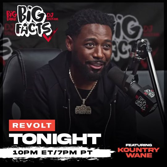 Watch @BIGFACTSPOD on @revolttv Every Weds Night at 10 PM EST!!  Tonight's guest is #KountryWayne