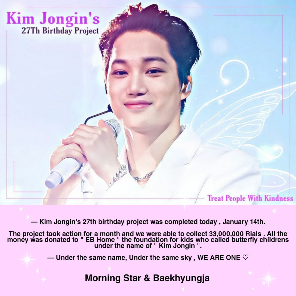 """— Kim Jongin's 27th Birthday 🌤💛 - IR EXOLs' Project 💗  All the money was donated to """" EB Home """" the foundation for kids who called butterfly childrens under the name of """" Kim Jongin """".🦋  — Under the same name, Under the same sky, WE ARE ONE ♡  #ArtistKaiDay #종인아생일축하해"""