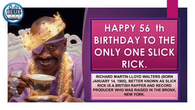 HAPPY 56 th BIRTHDAY TO THE ONLY ONE SLICK RICK.
