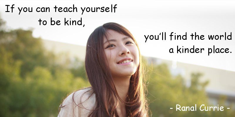 If you can teach yourself to be kind, you'll find the world a kinder place.  #quote #kindness #ThursdayThoughts