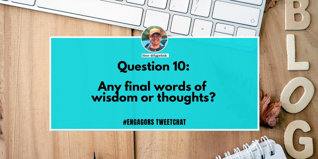 Q10 Any final words of wisdom or thoughts? #EngagORS #ThursdayThoughts