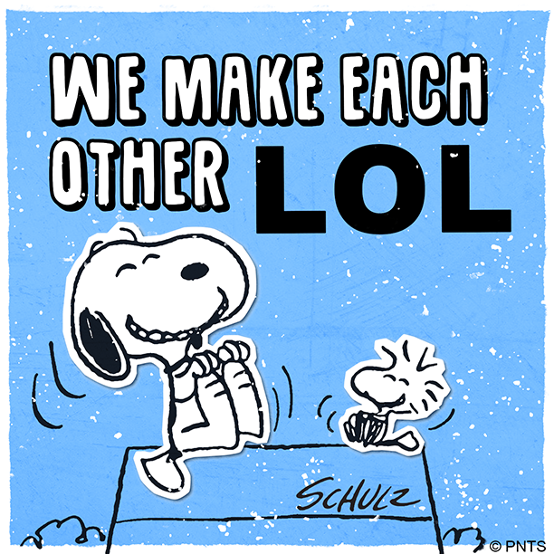 Replying to @Snoopy: Happiness is laughing out loud with friends.