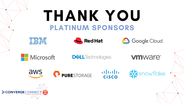 As we continue the countdown to next week's #ConvergeConnect21 conference, we'd like to thank Platinum Sponsors @IBM, @RedHat, @googlecloud, @Microsoft, @Dell, @VMware, @awscloud, @PureStorage, @Cisco, & @SnowflakeDB. We look forward to continued success together in 2021!