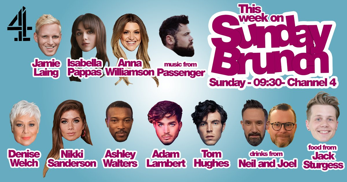 This week on #SundayBrunch: @JamieLaing_UK, @IsabellaPappas, @awilliamsonTV, @RealDeniseWelch, @NikkiSanderson, @AshleyWalters82, @adamlambert and Tom Hughes! Plus drinks with @WorldOfSpirits, food with @BakeWithJack and music from @passengermusic! Sunday, 9.30am, @Channel4 🥐☕️