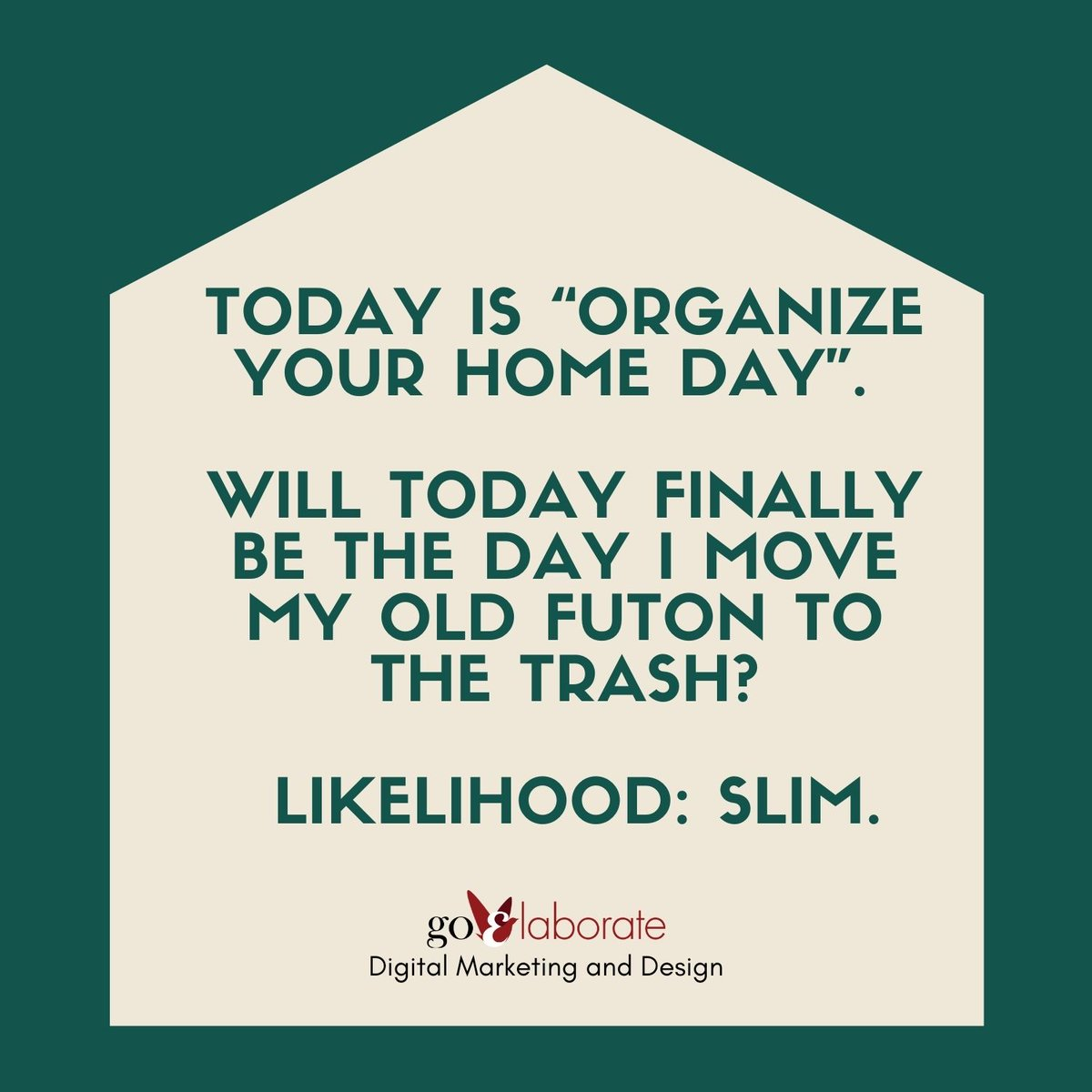 "Today is ""Organize Your Home Day"". Will today finally be the day I move my old futon to the trash? Likelihood: Slim.  #thursdaymorning #thursdayvibes #ThursdayThoughts #DigitalMarketing #goElaborate"