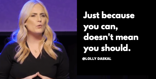 Just because you can doesn't mean you should. ~@LollyDaskal  #Leadership #Management #TedTalk #Tedx #Speaker