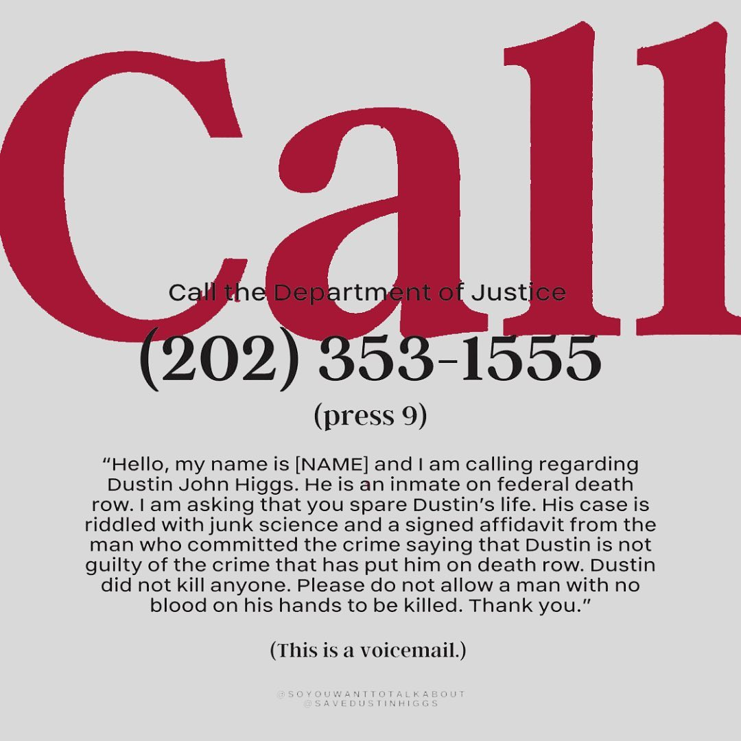 if you can call the Department of Justice, please do!! use this template in the call for guidance  (202) 353 1555  (source: savedustinhiggs on instagram) #SaveDustinHiggs typed version in the thread