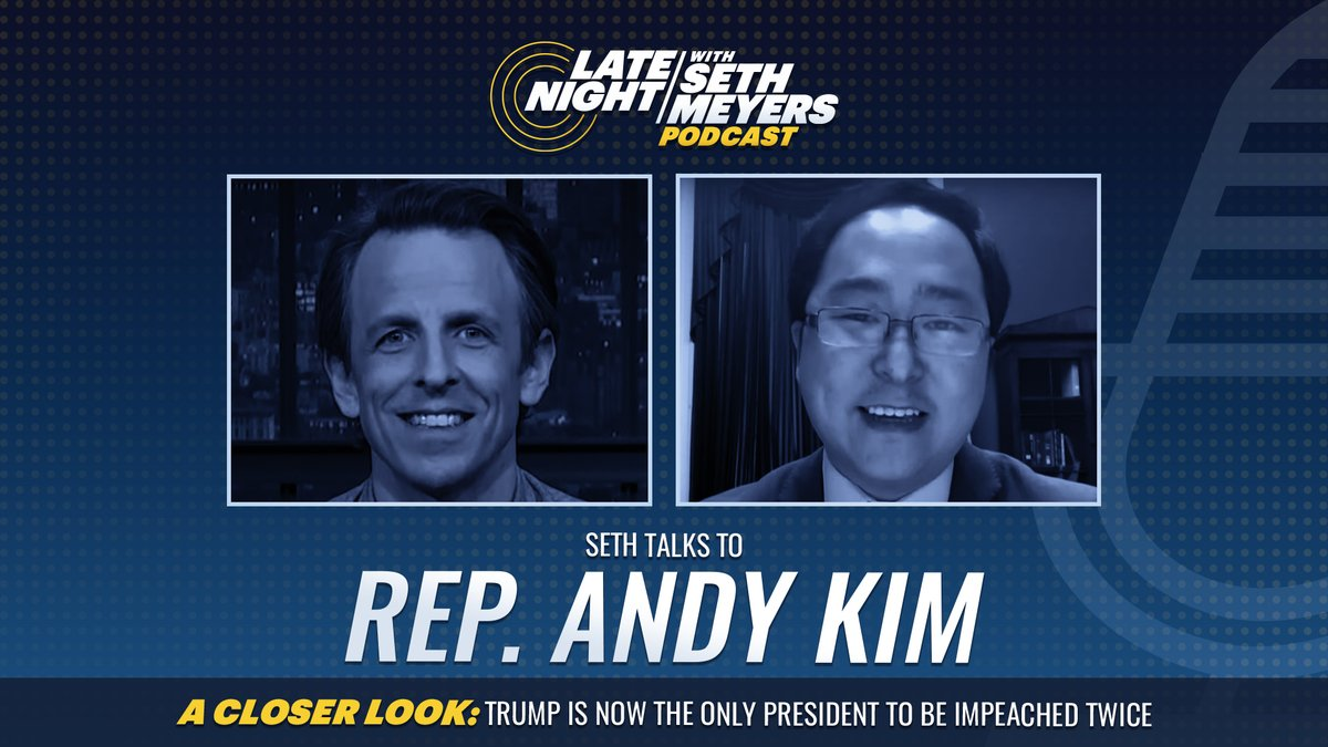 On today's #LNSM Podcast: Rep. @AndyKimNJ! Plus, @SethMeyers takes #ACloserLook at Trump's second impeachment.  🎧 Apple Podcasts:  🎧 Spotify:  🎧 Google Play: