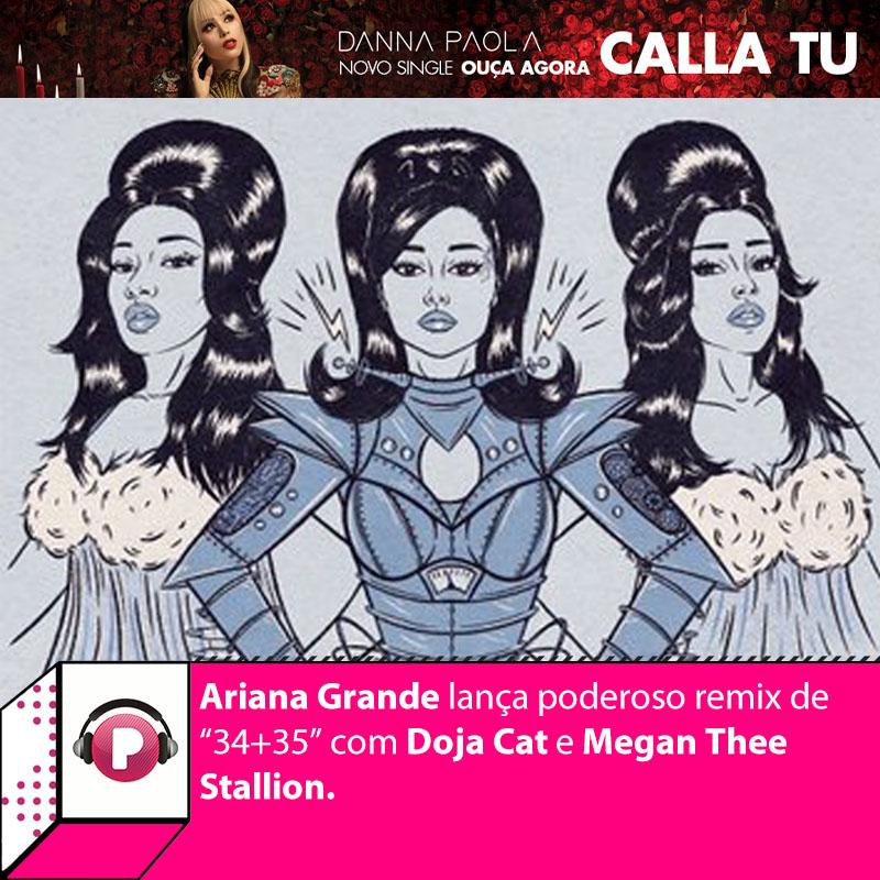 """. @ArianaGrande tem convidadas pra lá de especiais no remix de """"34+35"""". Grandes revelações da música internacional e indicadas ao Grammy, Doja Cat e Megan Thee Stallion se juntaram a dona de """"Positions"""" para uma nova versão da música. Ouça agora:"""