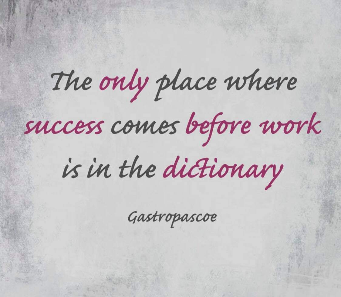 gastropascoe - Gastro's quote of the day; The only place where success comes before work is in the dictionary. @WardogLive @HunterDoggz @Nate9616 @flashover109 @deltamurf @cozobro