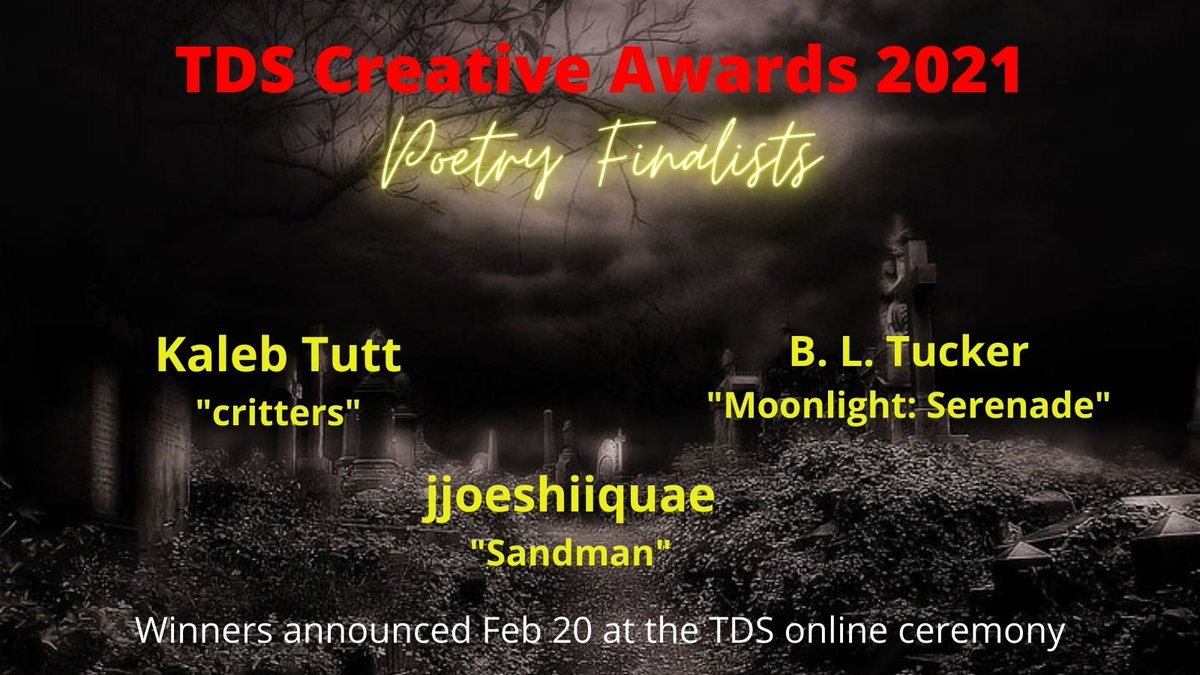 We're #proud to #announce the #TDS Creative #Awards 2021 #POETRY FINALISTS. Congratulations to Kaleb Tutt (critters), jjoeshiiquae (Sandman), and B.L. Tucker (Moonlight: Serenade). #Winners announced at our online #ceremony on 2/20. Join us in #celebrating these talented poets!