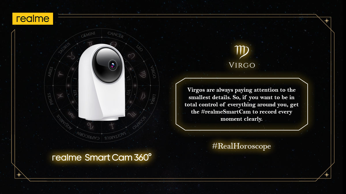Capture everything with the 360° vision of #realmeSmartCam and be in complete control just like Virgos. Tag a Virgo in the replies.  Stay tuned for #RealHoroscope!