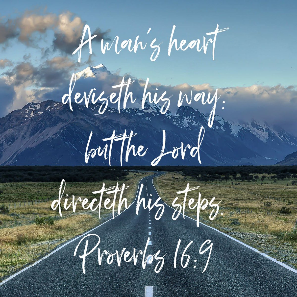 A man's heart deviseth his way: but the Lord directeth his steps. Proverbs 16:9 KJV