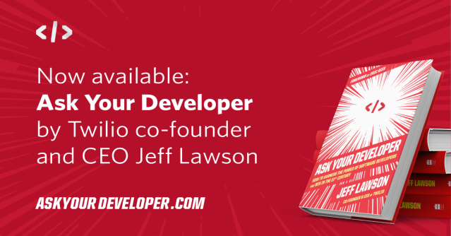 Hear from @twilio co-founder and CEO @jeffiel in his new book #AskYourDeveloper and learn how your business can harness the power of software developers and win in the 21st century.