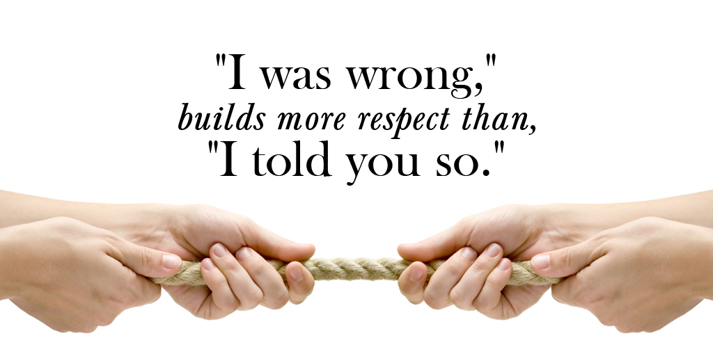 """I was wrong,"" builds more respect than, ""I told you so."" #quote #ThursdayThoughts"