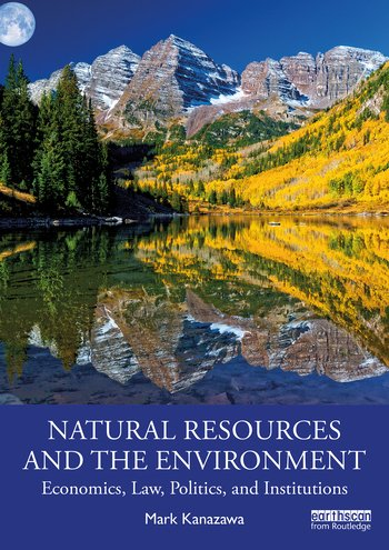 New #textbook out in May! Natural Resources & the Environment: Economics, Law, Politics, and Institutions By Mark Kanazawa Essential reading for students & scholars seeking to build an interdisciplinary understanding of natural resources & the environment #environmentaleconomics