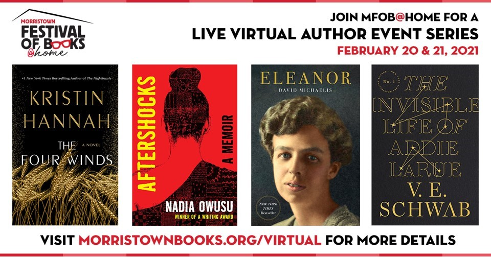The Festival is thrilled to announce Morristown Festival of Books @ Home! We are hosting best-selling authors Kristin Hannah, @veschwab, David Michaelis, and debut memoirist  @NadiaOwusu1 on February 20th and 21st. Register Now!