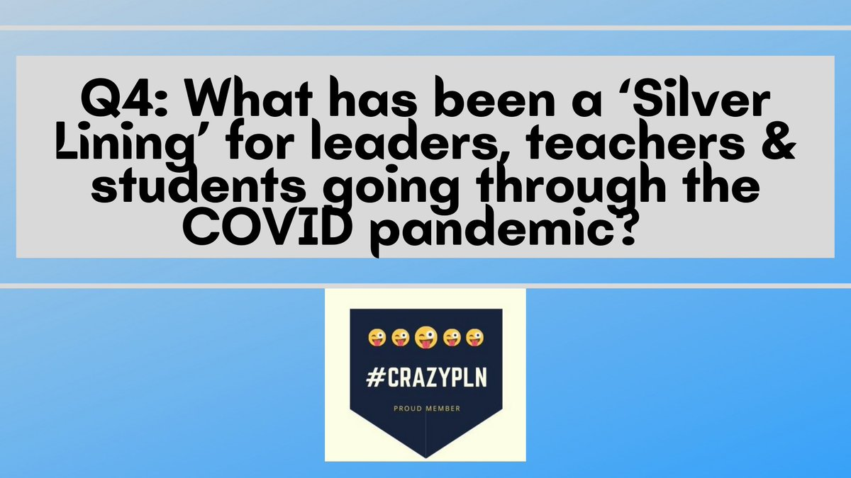 Q4: What has been a 'Silver Lining' for leaders, teachers & students going through the COVID Pandemic? #CrazyPLN