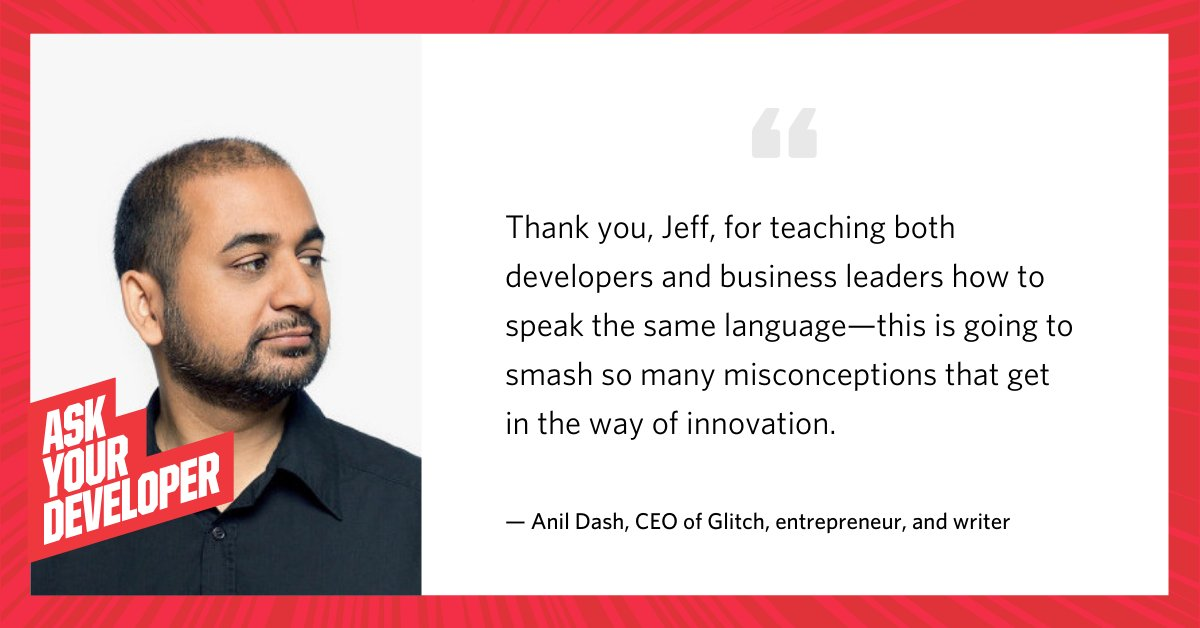 """""""#AskYourDeveloper is going to smash so many misconceptions that get in the way of innovation."""" - @anildash"""