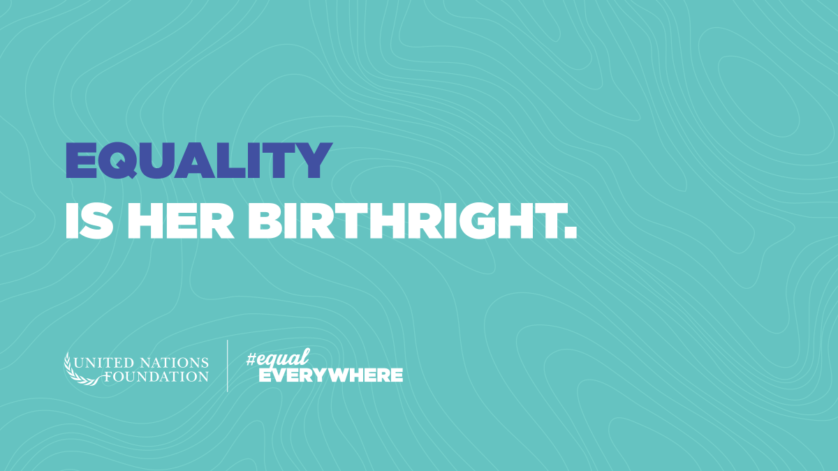 Enough is enough. It's time to make girls and women #EqualEverywhere. Join us and @UNFoundation →