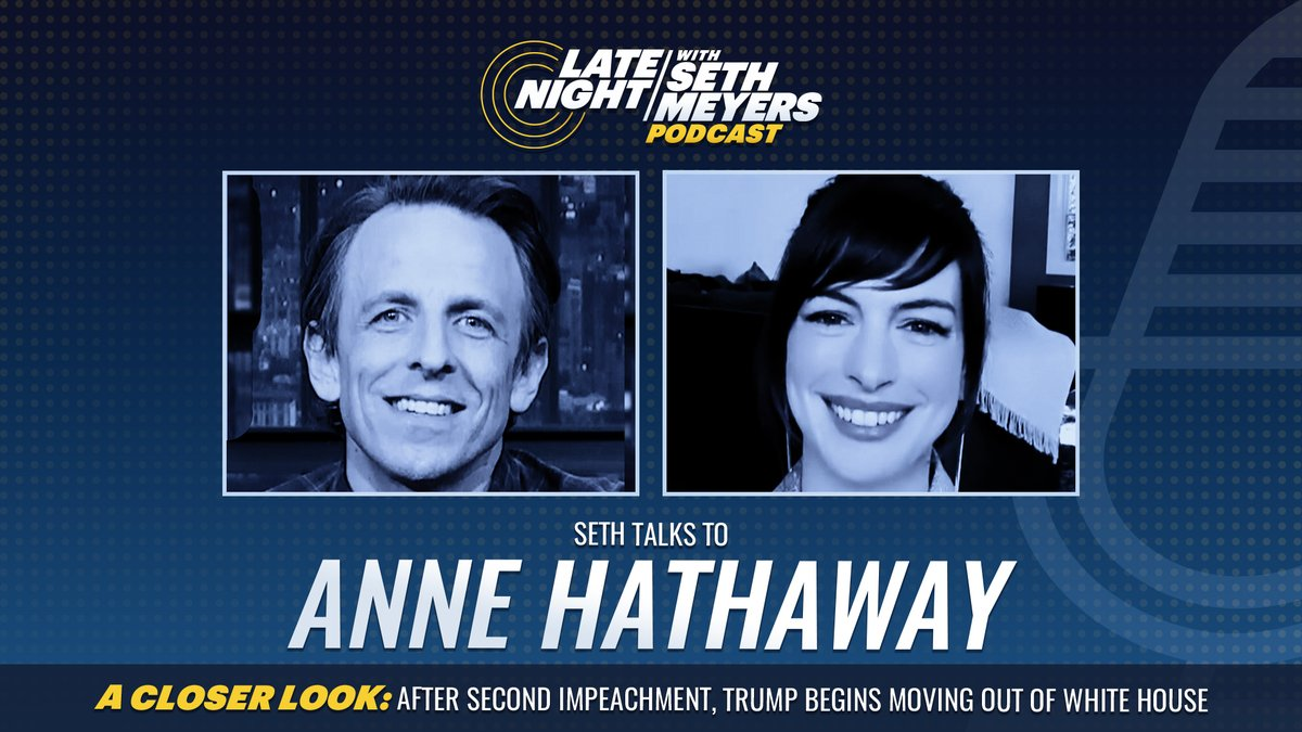 On today's #LNSM Podcast: Anne Hathaway! Plus, @SethMeyers takes #ACloserLook at Trump's administration exit from the White House.  🎧 Apple Podcasts:  🎧 Spotify:  🎧 Google Play: