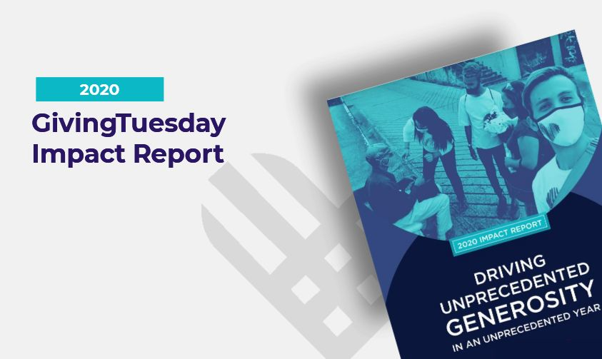 We're thrilled to share the 2020 #GivingTuesday Impact report. The report offers a glimpse into the implications of the generosity that occurred on Dec 1, 2020, challenging us to imagine a world where radical generosity is unleashed every single day