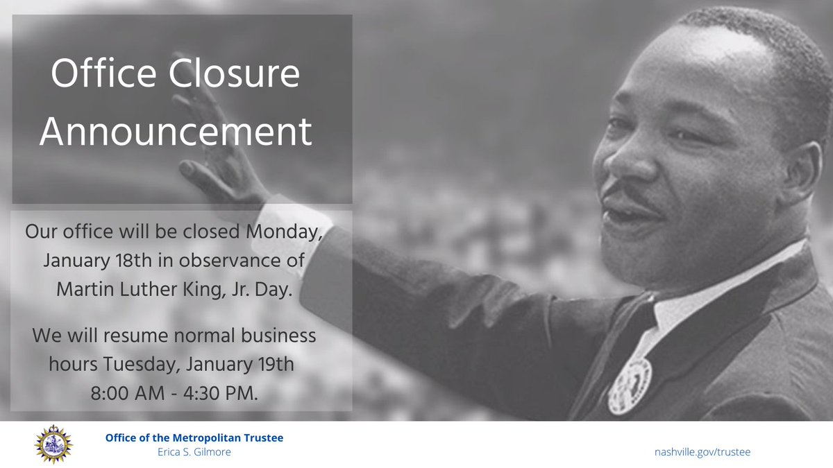 @NashTrustee  Office Closure Announcement - The Office of the Metropolitan Trustee will be closed on #Monday, #January18th  in observance of Dr. Martin Luther King Jr. Day. We will resume normal business hours #Tuesday, January 19th, 8:00 AM -4:30 PM #MLKDay2021 https://t.co/KhdqAzskb3