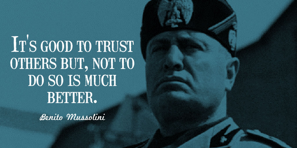 It's good to trust others but, not to do so is much better. - Benito Mussolini #WeekendWisdom