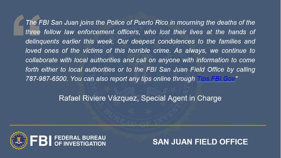 FBI San Juan joins the Police of Puerto Rico in mourning the deaths of the three fellow law enforcement officers who lost their lives at the hands of delinquents earlier this week. Our deepest condolences to the families and loved ones of the victims of this horrible crime.